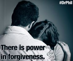 There is power in forgiveness. #DrPhil