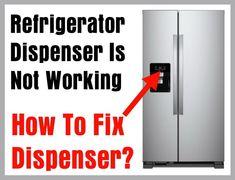 8 Tips To Fix A Refrigerator Dispenser Not Working