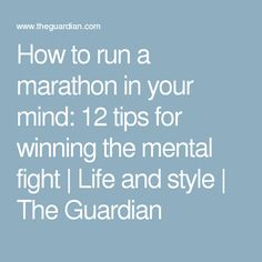 How to run a #marathon in your mind: 12 tips for winning the mental fight | Life and style | The Guardian