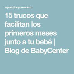 15 trucos que facilitan los primeros meses junto a tu bebé | Blog de BabyCenter