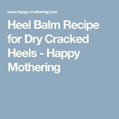 Heel Balm Recipe for Dry Cracked Heels - Happy Mothering
