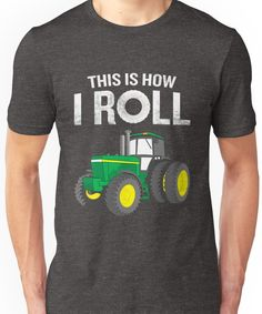 This Is How I Roll Farmers Funny Quote Tractor Pun Unisex T-Shirt
