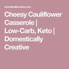 Cheesy Cauliflower Casserole | Low-Carb, Keto | Domestically Creative