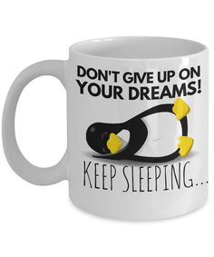"Penguin Mug ""Funny Cute Penguin Mug - Don't Give Up On Your Dreams Keep Sleeping Penguin Coffee Mug"" Funny Quote Mug Makes A Great Gift by AmendableMugs on Etsy"
