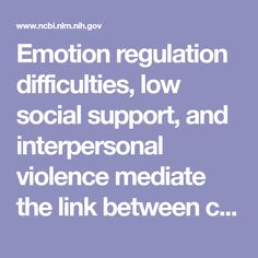 Emotion regulation difficulties, low social support, and interpersonal violence mediate the link between childhood abuse and posttraumatic stress s...  - PubMed - NCBI