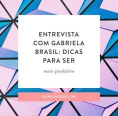 Dicas de produtividade e organização: entrevista com Gabriela Brasil