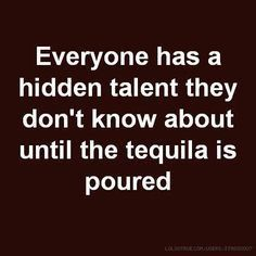 Everyone Has A Hidden Talent They Don't Know About Until The Tequila Is Poured funny memes meme lol humor funny pictures funny memes funny pics funny images really funny pictures funny pictures and images Funny Shit, Haha Funny, Hilarious, Funny Stuff, Funny Things, Random Stuff, Funny Sarcastic, Crazy Funny, Awesome Things