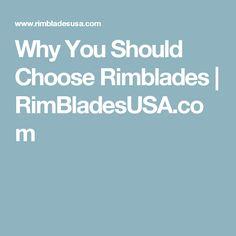 Why You Should Choose Rimblades | RimBladesUSA.com