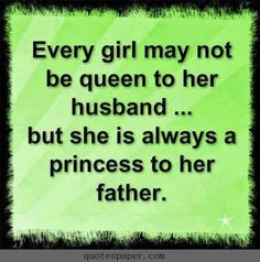Girl is a princess to her father #quotes #sayings