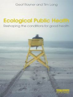 Ecological Public Health: Reshaping the Conditions for Good Health by Tim Lang. $10.19. 432 pages. Publisher: Routledge; 1 edition (May 4, 2012). Author: Geof Rayner