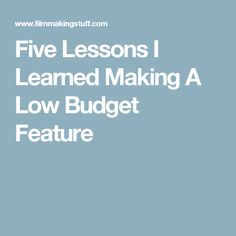 Five Lessons I Learned Making A Low Budget Feature