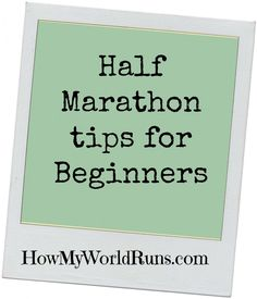 Half Marathon Tips for Beginners. its on my list to run a half or full marathon