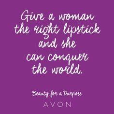 Give a woman the right lipstick and she can conquer the world. #BeautyforaPurpose join today at www.startavon.com & use the code MKING7641