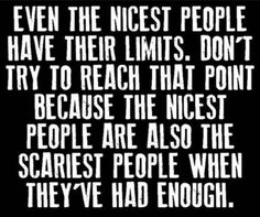Even The Nicest People Have Their Limits life quotes quotes quote life motivational quotes inspirational quotes about life life quotes and sayings life inspiring quotes life image quotes best life quotes quotes about life lessons Great Quotes, Quotes To Live By, Me Quotes, Motivational Quotes, Funny Quotes, Inspirational Quotes, Karma Quotes, Uplifting Quotes, Super Quotes