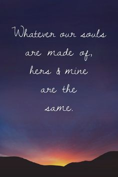 Soulmate And Love Quotes: #soulmates quote: Whatever our souls are made of his and mine are the same. -