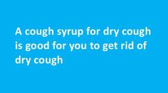 Cough Syrup for Dry Cough, also known as anti-tussive generally manages to suppress the dry cough but can cause drowsiness. Home Remedy For Cough, Home Remedies, Medicine For Dry Cough, Cough Syrup, Rid, How To Get, Good Things, Remedies, Home Health Remedies