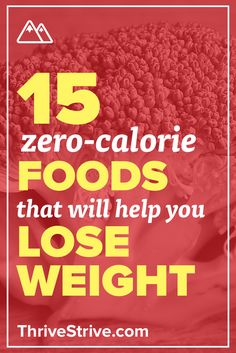 Looking to lose weight? These zero-calorie foods will help you burn more calories than you consume and taste delicious when prepared properly.