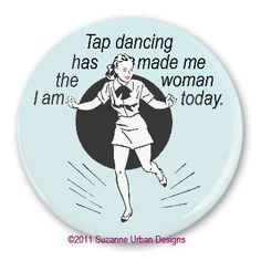 Tapdancing has Made me the Women I am Today.
