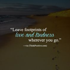 Leave footprints of love and kindness wherever you go❤