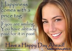 Happiness-comes-with-a-price-tag-If-you-are-smiling-You-have-already-paid-for-it-in-past-Have-a-Happy-Day-Ahead-thought-for-the-day-good-morning-quotes.jpg (450×317)
