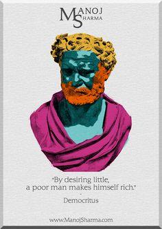 "Democritus - Manoj Sharma    ""By desiring little, a poor man makes himself rich."""