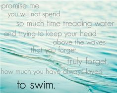Remember you love to swim- LOVE this quote!