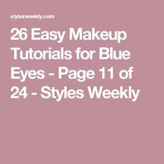26 Easy Makeup Tutorials for Blue Eyes - Page 11 of 24 - Styles Weekly