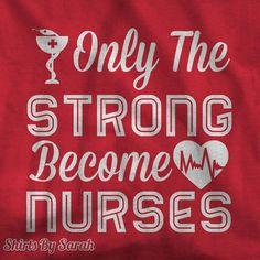 Nurses TShirt  Only Strong Become Nurses TShirt by ShirtsBySarah, $16.99