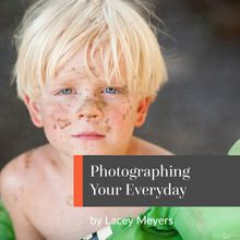 photographing your everyday (lacey meyers)