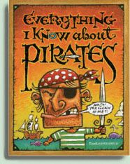 Everything I Know About Pirates. This book of made up facts about pirates is a must for any pirate loving kid. Unless you don't need them giggling about poop-decks, pirate booty and other interesting pirate words.