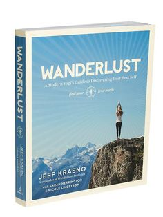 Wanderlust by Macmillan - For the 20 million people who grab their yoga mats every week, this book gives a completely unique way to understand yoga not just as something to do in practice, but as a way of living.