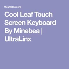 Cool Leaf Touch Screen Keyboard By Minebea | UltraLinx