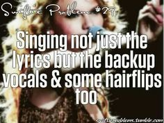 "Swiftie problems. I'm pretty sure we all do this.And the way we hold our ""mic"" up when singing a high note!"