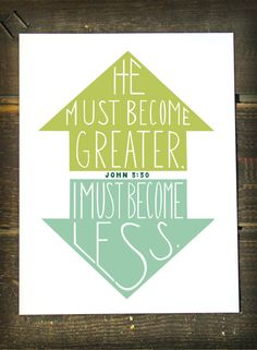 He must become greater. I must become less. John by Images2Inspire, $5- Instant Download