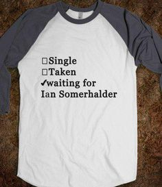 Ian Somerhalder shirt lol this is too funny i need one!!!