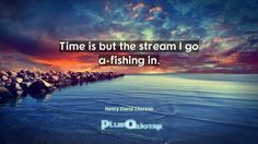 """""""Time is but the stream I go a-fishing in.""""- Henry David Thoreau. Henry David Thoreau � biography: Author Profession: Author Nationality: American Born: July 12, 1817 Died: May 6, 1862 Wikipedia : About Henry David Thoreau Amazone : Henry David Thoreau  [amazon_link asins='0451532163,022634469X,1546561129,1619493918,1505383935,0143106503' template='ProductGrid' store='plusquoter-20' marketplace='US' link_id='0']   #Time #Go #Stream"""