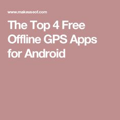 The Top 4 Free Offline GPS Apps for Android