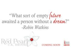 """""""What sort of empty future awaited a person without a dream?"""" - The Red Pearl by C.K. Brooke"""
