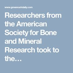 Researchers from the American Society for Bone and Mineral Research took to the…