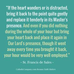 9 Practical Tips to Help You Stay Focused at Mass St. Francis de Sales quote on calling back a wandering heart Catholic Doctrine, Catholic Quotes, Catholic Prayers, Religious Quotes, Catholic Saints, Christianity, Effective Prayer, Sales Quotes, Encouragement