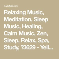 Relaxing Music, Meditation, Sleep Music, Healing, Calm Music, Zen, Sleep, Relax, Spa, Study, ☯3629 - Yellow Brick Cinema specializes in providing sleeping mu... Calming Songs, Relaxing Music, Zen, Meditation, Brick, Cinema, Healing, Sleep, Study