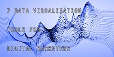 Data is Beautiful: 7 Data Visualization Tools for Digital Marketers