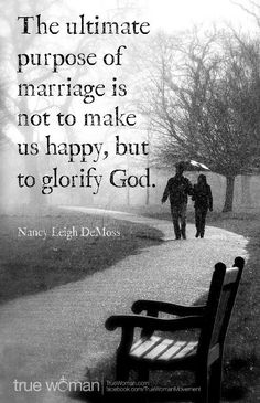 "From the book SACRED MARRIAGE ""God designed marriage to make us holy, not happy.""  Truth."