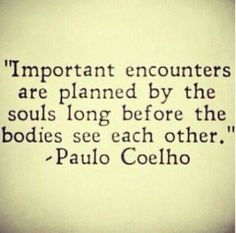 Important encounters are planned by the souls.