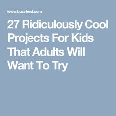 27 Ridiculously Cool Projects For Kids That Adults Will Want To Try Science Experiments Kids, Science For Kids, Craft Activities For Kids, Baby Activities, Science Fun, Science Ideas, Projects For Adults, Adult Crafts, Fun Crafts