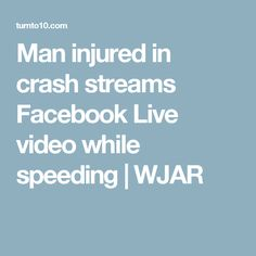 Man injured in crash streams Facebook Live video while speeding  | WJAR Facebook Marketing, Social Media, Live, Social Networks, Social Media Tips
