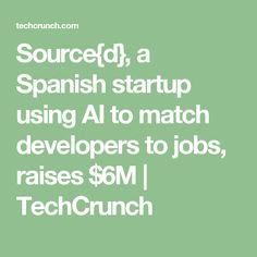 Source{d}, a Spanish startup using AI to match developers to jobs, raises $6M | TechCrunch