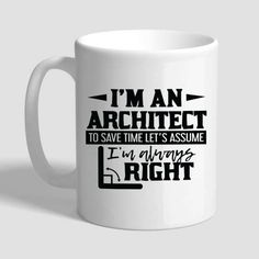 Items similar to I'm Architect To Save Time Let's Assume I'm Always Right, Architect Mug, Architect Gift, Architect Gifts For Men, Architect Gifts For Women on Etsy Architecture Career, Architecture Definition, Landscape Architecture, Car Life Hacks, Architects Quotes, Gift For Architect, Mug Art, Hand Work Embroidery, Just Because Gifts