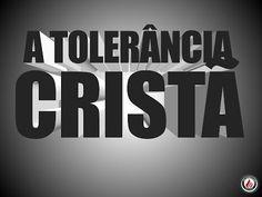 A Tolerância Cristã - EBP em Foco - EBDWeb