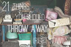 I totally agree!!! Do you have anything else to add to this list? 21 Things You Should Throw Away Right Now